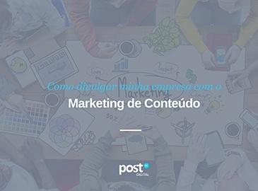 Como divulgar empresas com Marketing de Conteúdo